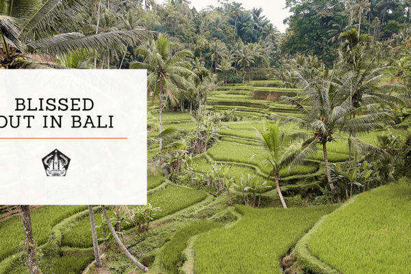 BLISSED OUT IN BALI